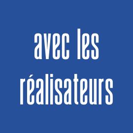 Rencontre et interviews de réalisateur.trices
